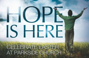 Hope is Here this Easter at Parkside Church! @ Parkside Church