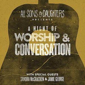 All Sons & Daughters Concert: A Night of Worship and Conversation  @ NorthPointe Community Church | Fresno | California | United States