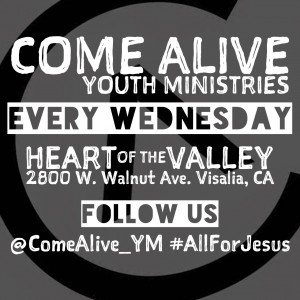 Come Alive Youth Ministries @ Heart of the Valley | Visalia | California | United States
