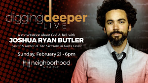 Digging Deeper Live with Joshua Ryan Butler @ Neighborhood Church | Visalia | California | United States